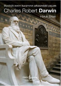 Charles Robert Darwin; Biyolojik Evrim Kuramının Arkasındaki Yaşam