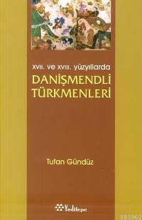 XVII. ve XVIII. Yüzyıllarda Danişmendli Türkmenleri