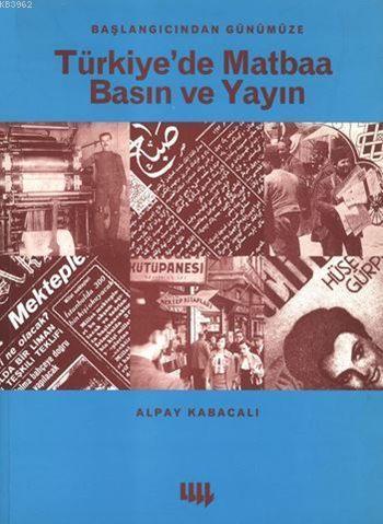Başlangıcından Günümüze Türkiye'de Matbaa Basın ve Yayın
