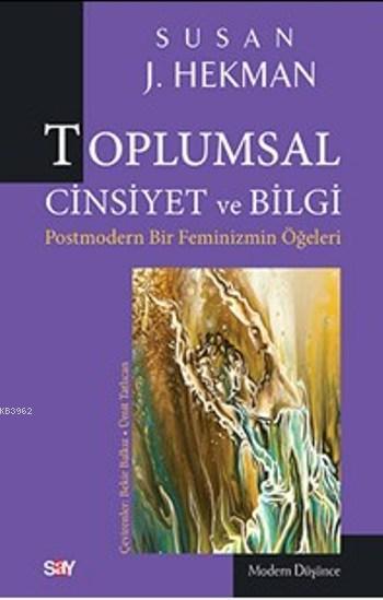 Toplumsal Cinsiyet ve Bilgi Postmodern Bir Feminizmin Öğeleri