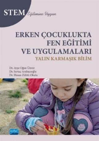 Erken Çocuklukta Fen Eğitimi ve Uygulamaları; Yalın Karmaşık Bilim - Stem Eğitimine Uygun