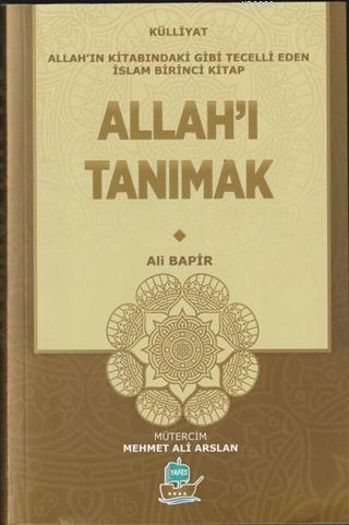 Allah'ı Tanımak - Külliyat; Allah'ın Kitabındaki Gibi Tecelli Eden İslam Külliyat Birinci Kitap