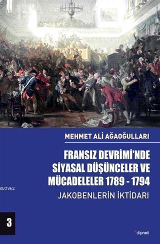 Fransız Devrimi'nde Siyasal Düşünceler ve Mücadeleler 1789-1794 Cilt 3; Jakobenlerin İktidarı