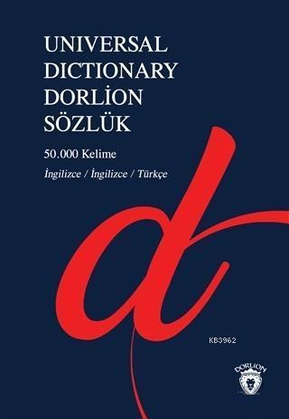 Universal Dictionary Dorlion Sözlük; 50.000 Kelime İngilizce - İngilizce - Türkçe