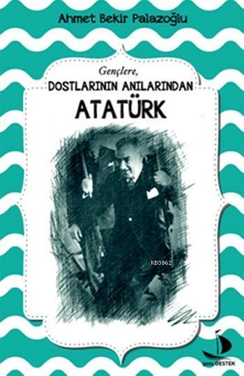 Gençlere Dostlarının Anılarından Atatürk