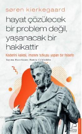 Søren Kierkegaard / Hayat Çözülecek Bir Problem Değil, Yaşanacak Bir Hakikattir; Kaderini Kalesi, İmanını Tutkusu Yapan Bir Felsefe