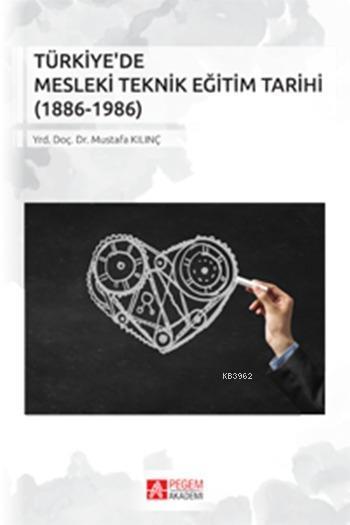 Türkiye'de Mesleki Teknik Eğitim Tarihi; (1886-1986)