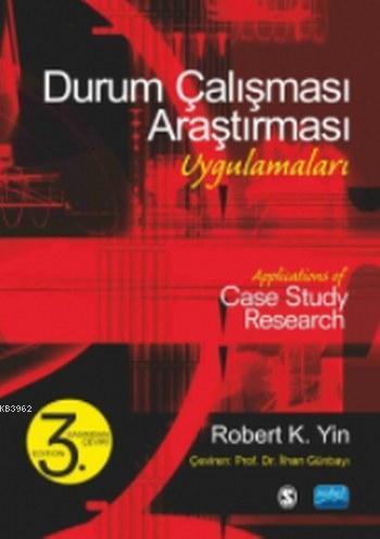 Durum Çalışması Araştırması Uygulamaları; Applications of Case Study Research