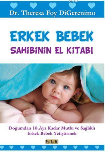 Erkek Bebek Sahibinin El Kitabı; Doğumdan 18. Aya Kadar Mutlu ve Sağlıklı Erkek Bebek Yetiştirmek