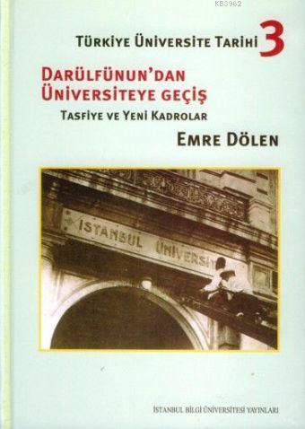 Türkiye Üniversite Tarihi 3; Darülfünundan Üniversiteye Geçiş (Ciltli)