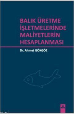 Balık Üretme İşletmelerinde Maliyetlerin Hesaplanması