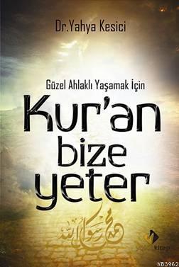 Kur'an Bize Yeter; Güzel Ahlaklı Yaşamak İçin