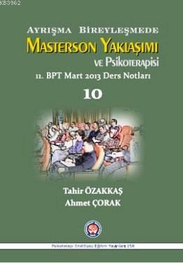 Ayrışma Bireyleşmede Masterson Yaklaşımı ve Psikoterapi; 11. BPT Mart 2013 Ders Notları