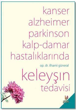 Kanser, Alzheimer, Parkinson Kalp-Damar Hastalıklarında Keleyşın Tedavisi