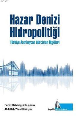Hazar Denizi Hidropolitiği; Türkiye Azerbaycan Gürcistan İlşkileri