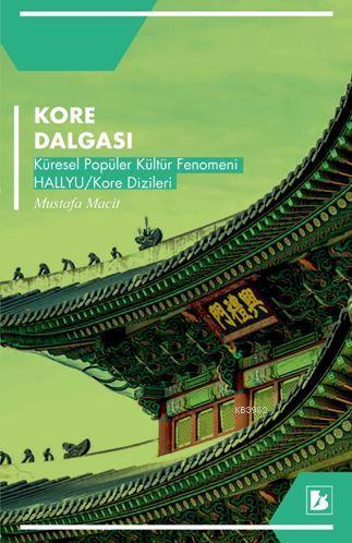 Kore Dalgası; Küresel Popüler Kültür Fenomeni Hallyu / Kore Dizileri