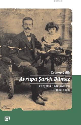 Avrupa Şark'ı Bilmez; Eleştirel Bir Söylem (1872-1932)