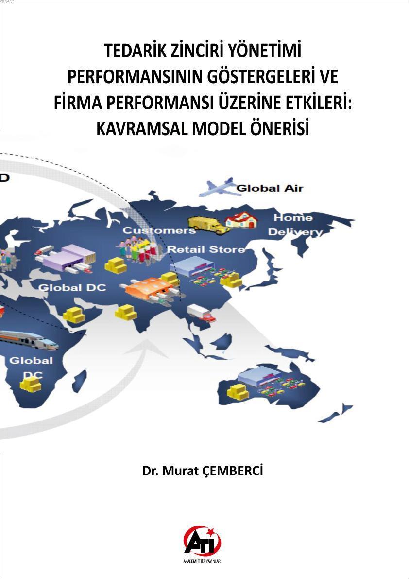Tedarik Zinciri Yönetimi Performansının Göstergeleri ve Firma Performansı Üzerine Etkileri; Kavramsal Model Önerisi