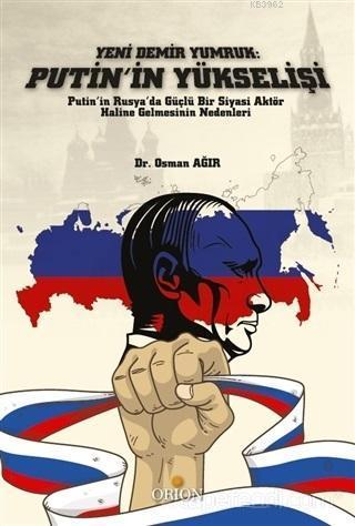 Yeni Demir Yumruk: Putin'in Yükselişi Putin'in Rusya'da Güçlü Bir Siyasi Aktör Haline Gelmesinin Nedenleri