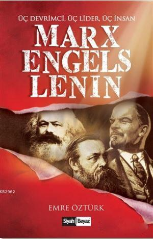 Marx, Engels, Lenin; Üç Devrimci, Üç Lider, Üç İnsan