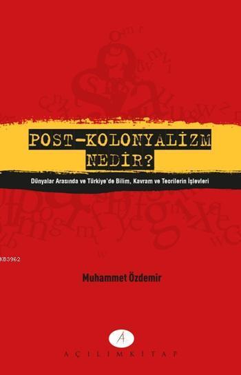 Post-Kolonyalizm Nenir?; Dünyalar Arasında ve Türkiye'de Bilim Kavram ve Teorilerin İşlevleri