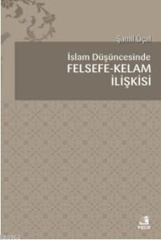 İslam Düşüncesinde Felsefe Kelam İlişkisi