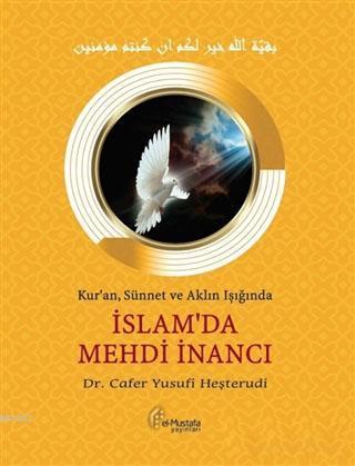 İslam'da Mehdi İnancı; Kur'an, Sünnet ve Aklın Işığında