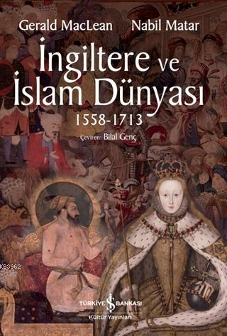 İngiltere ve İslam Dünyası 1558 - 1713; Britain and the Islamic World 1558 - 1713