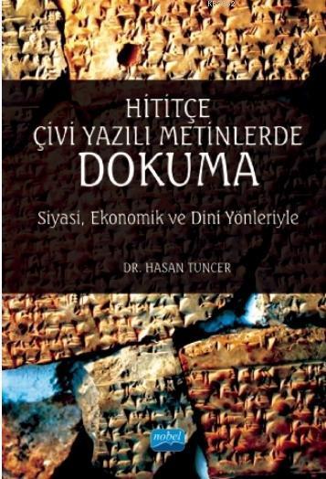 Hititçe Çivi Yazılı Metinlerde Dokuma - Siyasi Ekonomik ve Dini Yönleriyle
