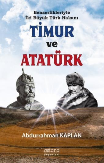 Benzerlikleriyle İki Büyük Türk Hakanı Timur ve Atatürk