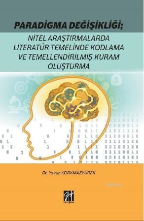 Paradigma Değişikliği: Nitel Araştırmalarda Literatür Temelinde; Kodlama ve Temellendirilmiş Kuram Oluşturma