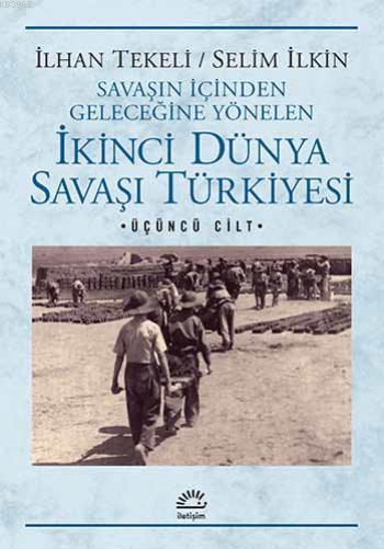 İkinci Dünya Savaşı Türkiyesi; Savaşın İçinden Geleceğine Yönelen 3. Cilt