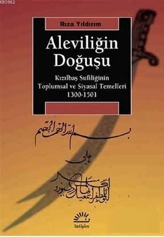 Aleviliğin Doğuşu; Kızılbaş Sufiliğinin Toplumsal ve Siyasal Temelleri 1300-1501