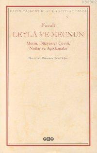 Leylâ ve Mecnun; Metin, Düzyazıya Çeviri, Notlar ve Açıklamalar