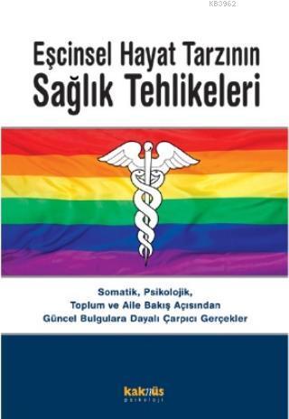 Eşcinsel Hayat Tarzının Sağlık Tehlikeleri; Somatik, Psikolojik, Toplum ve Aile Bakış Açısından Güncel Bulgulara Dayalı Çarpıcı Gerçekler
