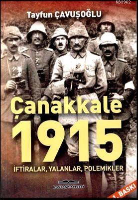 Çanakkale 1915; İftiralar, Yalanlar, Polemikler