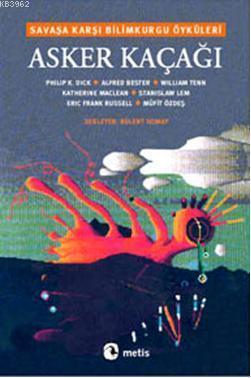 Asker Kaçağı; Savaşa Karşı Bilimkurgu Öyküleri