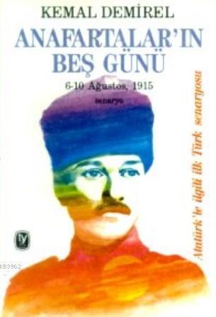 Anafartalar'ın Beş Günü; 6-10 Ağustos, 1915 Senaryo Atatürk'le İlgili İlk Türk Senaryosu