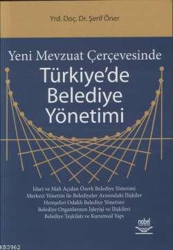 Yeni Mevzuat Çerçevesinde Türkiye'de Belediye Yönetimi