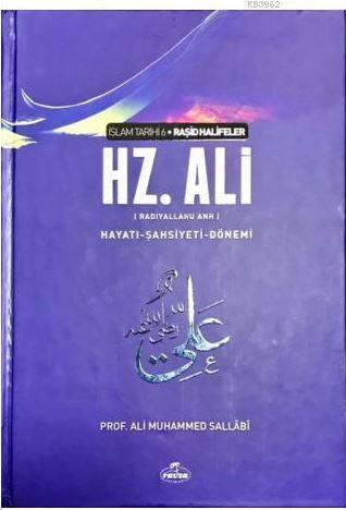 IV. Halife Hz. Ali (ra) Hayatı, Şahsiyeti ve Dönemi; İslam Tarihi Raşid Halifeler Dönemi