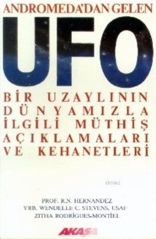 Andromeda'dan Gelen Ufo; Bir Uzaylının Dünyamızla İlgili Müthiş Açıklamaları ve Kehanetleri
