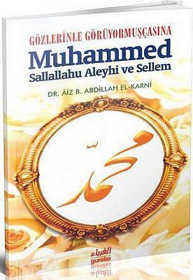 Gözlerinle Görüyormuşçasına Muhammed; Sallallahu Aleyhi ve Sellem