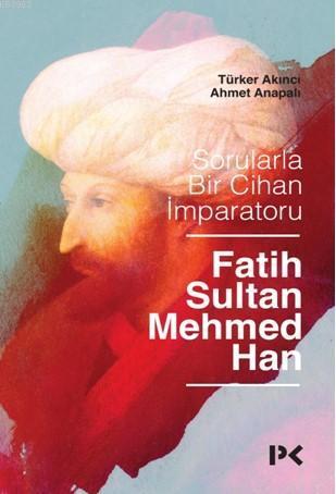 Sorularla Bir Cihan İmparatoru: Fatih Sultan Mehmed Han