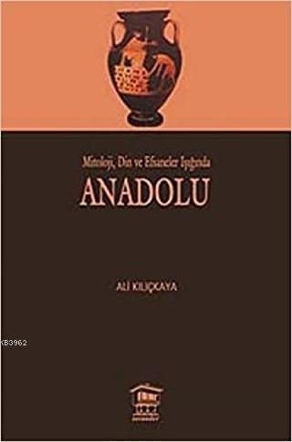 Mitoloji, Din ve Efsaneler Işığında Anadolu