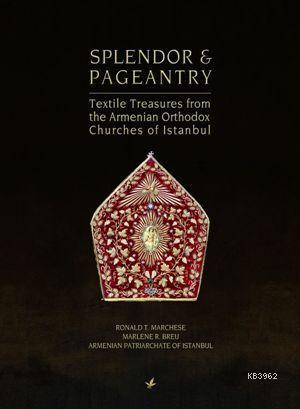 Splendor & Pageantry; Textile Treasures from the Armenian Orthodox Chuches of Istanbul