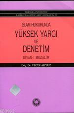 İslam Hukukunda Yüksek Yargı ve Denetim; Divan-ı Mezalim