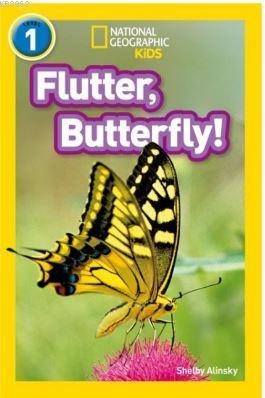 Flutter, Butterfly! (Readers 1); National Geographic Kids