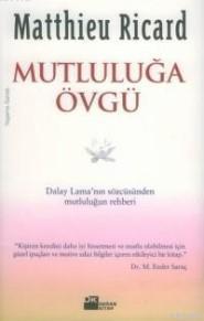 Mutluluğa Övgü; Dalay Lama'nın Sözcüsünden Mutluluğun Rehberi