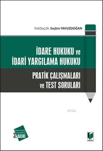 İdare Hukuku ve İdari Yargılama Hukuku; Pratik Çalışmaları ve Test Soruları