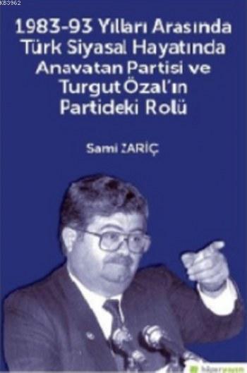 1983-93 Yılları Arasında Türk Siyasal Hayatında Anavatan Partisi Ve Turgut Özal ın Partideki Rolü